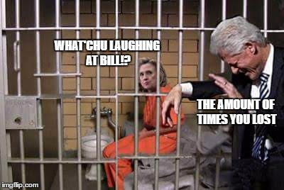 Hillary in jail | WHAT'CHU LAUGHING AT BILL!? THE AMOUNT OF TIMES YOU LOST | image tagged in hillary in jail | made w/ Imgflip meme maker