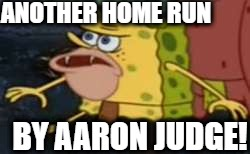 Has it landed yet?? | ANOTHER HOME RUN BY AARON JUDGE! | image tagged in memes,spongegar | made w/ Imgflip meme maker