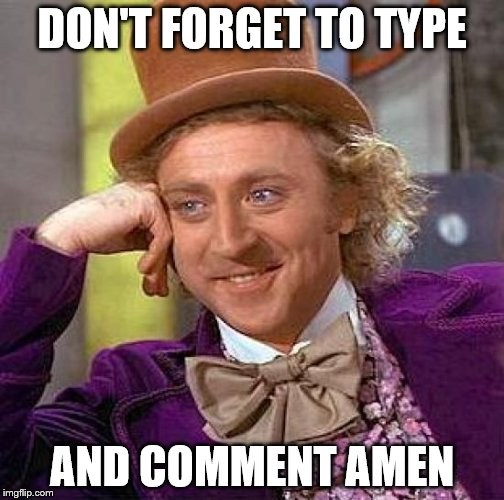 Creepy Condescending Wonka Meme | DON'T FORGET TO TYPE AND COMMENT AMEN | image tagged in memes,creepy condescending wonka | made w/ Imgflip meme maker