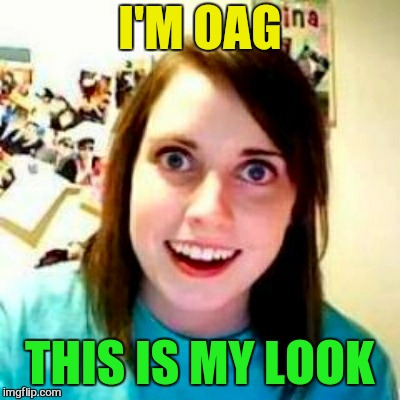 I'M OAG THIS IS MY LOOK | made w/ Imgflip meme maker