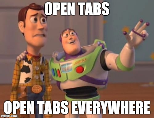 X, X Everywhere Meme | OPEN TABS OPEN TABS EVERYWHERE | image tagged in memes,x x everywhere | made w/ Imgflip meme maker