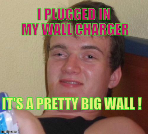 Dial 1 for English, or remain on the line for 1 for English, or remain on the... | I PLUGGED IN MY WALL CHARGER IT'S A PRETTY BIG WALL ! | image tagged in memes,10 guy | made w/ Imgflip meme maker