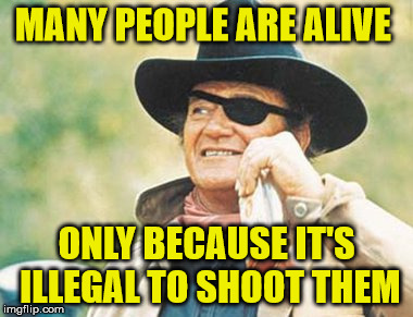 MANY PEOPLE ARE ALIVE ONLY BECAUSE IT'S ILLEGAL TO SHOOT THEM | made w/ Imgflip meme maker