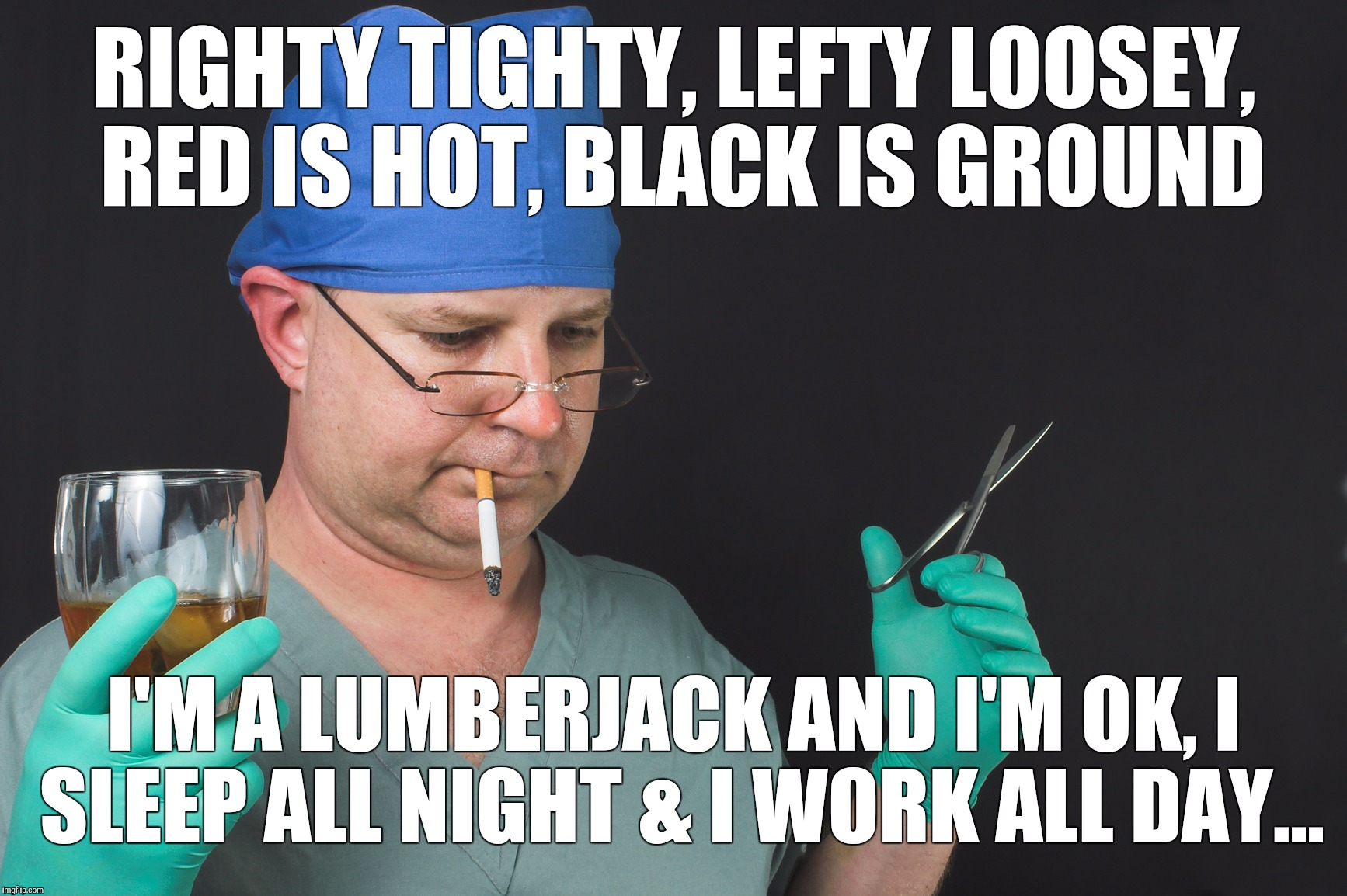 The Amazing Secrets Of The Elite Successful | RIGHTY TIGHTY, LEFTY LOOSEY, RED IS HOT, BLACK IS GROUND I'M A LUMBERJACK AND I'M OK, I SLEEP ALL NIGHT & I WORK ALL DAY... | image tagged in big time operator | made w/ Imgflip meme maker