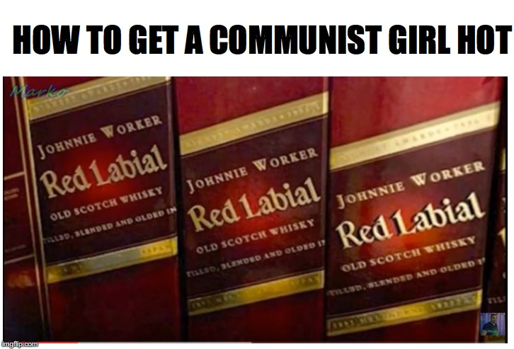 Funny Label | HOW TO GET A COMMUNIST GIRL HOT | image tagged in whiskey,engrish | made w/ Imgflip meme maker