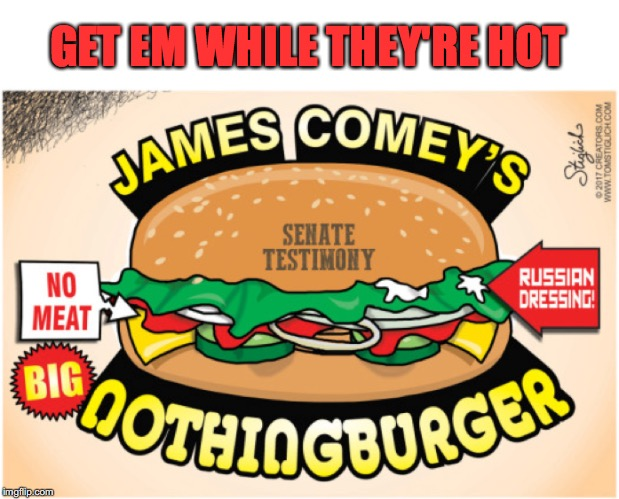 Where's The Beef? | GET EM WHILE THEY'RE HOT | image tagged in fbi director james comey,hamburger | made w/ Imgflip meme maker