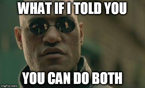 Matrix Morpheus Meme | WHAT IF I TOLD YOU YOU CAN DO BOTH | image tagged in memes,matrix morpheus | made w/ Imgflip meme maker