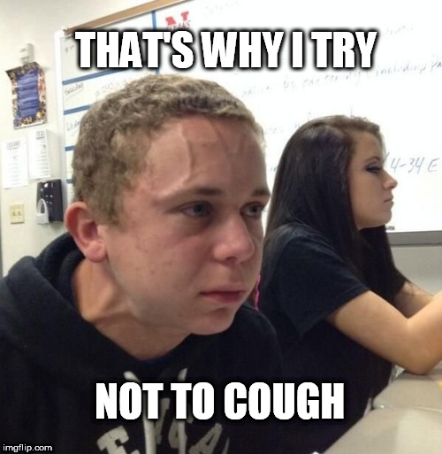 THAT'S WHY I TRY NOT TO COUGH | made w/ Imgflip meme maker