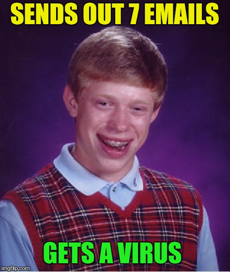 Bad Luck Brian Meme | SENDS OUT 7 EMAILS GETS A VIRUS | image tagged in memes,bad luck brian | made w/ Imgflip meme maker
