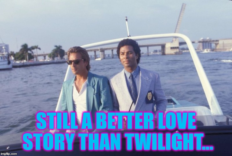 STILL A BETTER LOVE STORY THAN TWILIGHT... | made w/ Imgflip meme maker