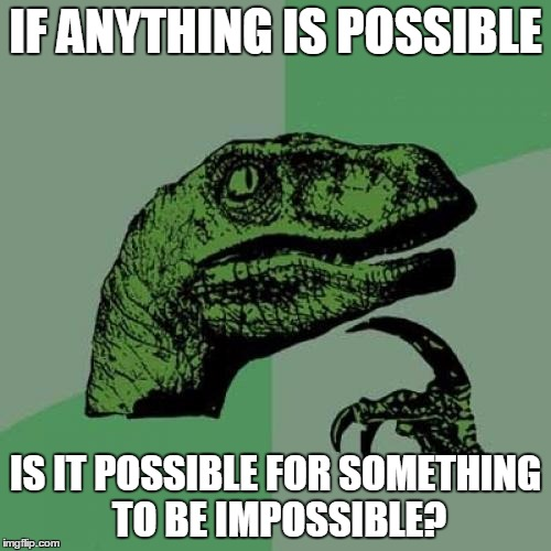 Philosoraptor Meme | IF ANYTHING IS POSSIBLE IS IT POSSIBLE FOR SOMETHING TO BE IMPOSSIBLE? | image tagged in memes,philosoraptor | made w/ Imgflip meme maker