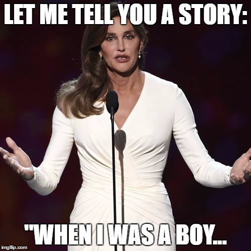 "Brucaitlyn Jenner | LET ME TELL YOU A STORY: ""WHEN I WAS A BOY... 