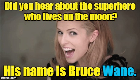 Did you hear about the superhero who lives on the moon? His name is Bruce Wane. Wane. | made w/ Imgflip meme maker
