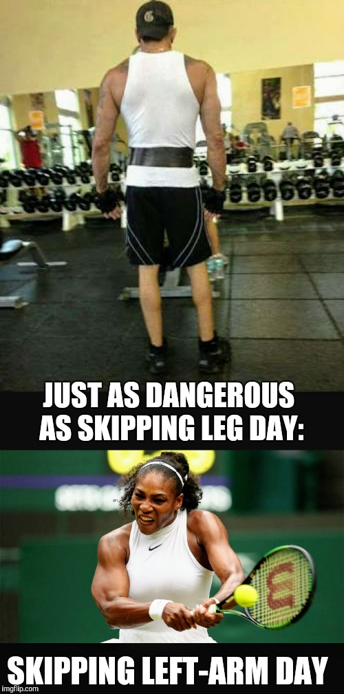 Important reminder for gym fans... | JUST AS DANGEROUS AS SKIPPING LEG DAY: SKIPPING LEFT-ARM DAY | image tagged in leg day,gymlife | made w/ Imgflip meme maker