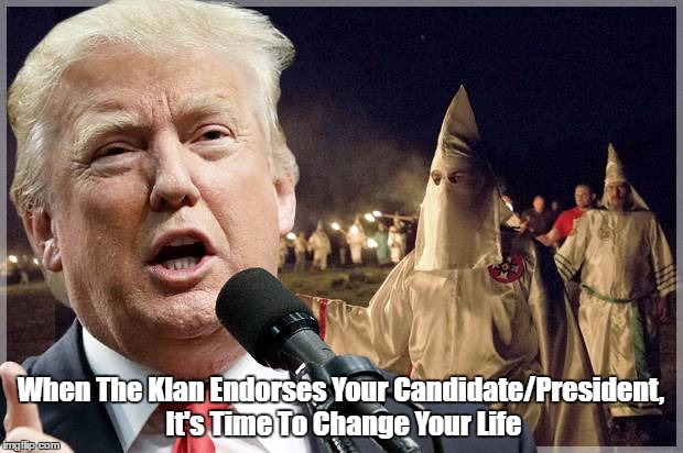 """When The Klan Endorses Your Candidate/President, It's Time To Change Your Life"" 