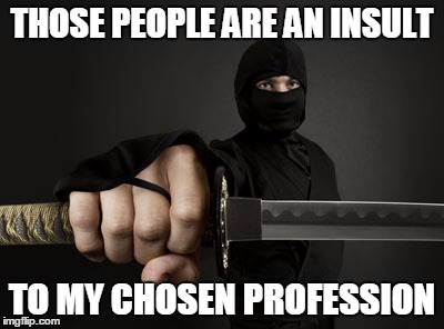 THOSE PEOPLE ARE AN INSULT TO MY CHOSEN PROFESSION | made w/ Imgflip meme maker