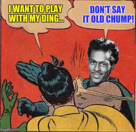 I WANT TO PLAY WITH MY DING... DON'T SAY IT OLD CHUMP! | made w/ Imgflip meme maker