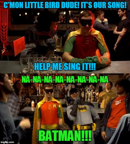 the beginning of the sad demise of the caped vigilante (it looks like Robin doesn't want to be there, doesn't it?) | C'MON LITTLE BIRD DUDE! IT'S OUR SONG! BATMAN!!! HELP ME SING IT!!! NA-NA-NA-NA-NA-NA-NA-NA | image tagged in karaoke batman,memes,batman,batman and robin,drunk,singing batman | made w/ Imgflip meme maker