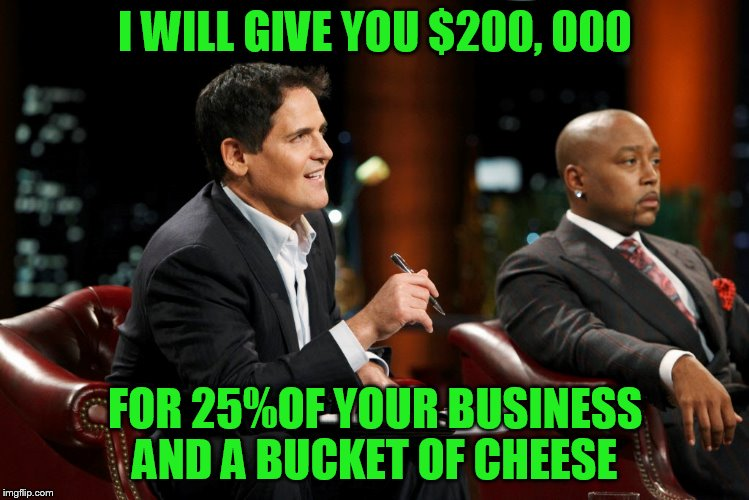 I WILL GIVE YOU $200, 000 FOR 25%OF YOUR BUSINESS AND A BUCKET OF CHEESE | made w/ Imgflip meme maker