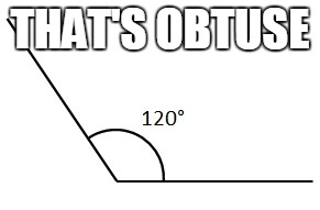 THAT'S OBTUSE | made w/ Imgflip meme maker