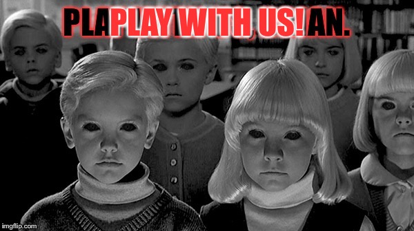 PLAY WITH US! | made w/ Imgflip meme maker