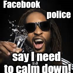 Calm Down | Facebook                                             police say I need to calm down! | image tagged in lil jon,facebook,police,calm down | made w/ Imgflip meme maker