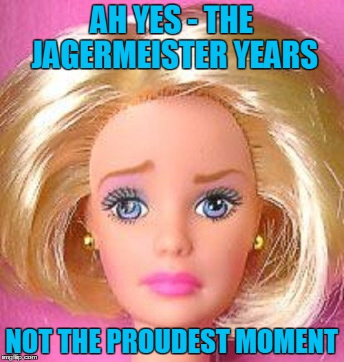 AH YES - THE JAGERMEISTER YEARS NOT THE PROUDEST MOMENT | made w/ Imgflip meme maker