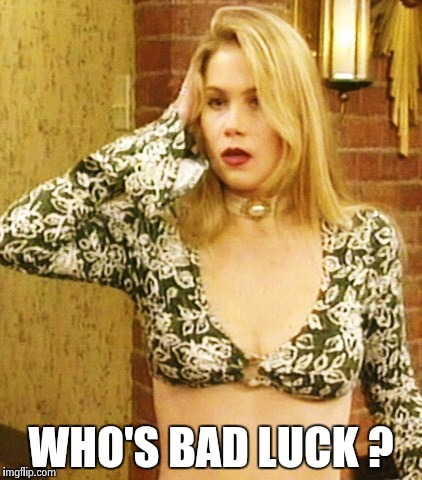 Kelly Bundy | WHO'S BAD LUCK ? | image tagged in kelly bundy | made w/ Imgflip meme maker
