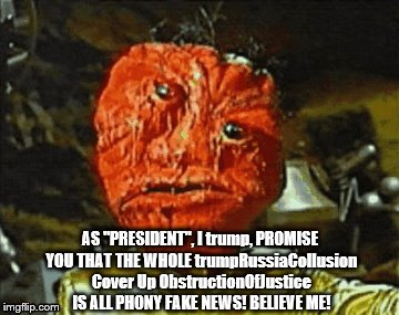 "trump on trumpRussiaCollusion Coverup Obstruction Of Justice | AS ""PRESIDENT"", I trump, PROMISE YOU THAT THE WHOLE trumpRussiaCollusion Cover Up ObstructionOfJustice IS ALL PHONY FAKE NEWS! BELIEVE ME! 