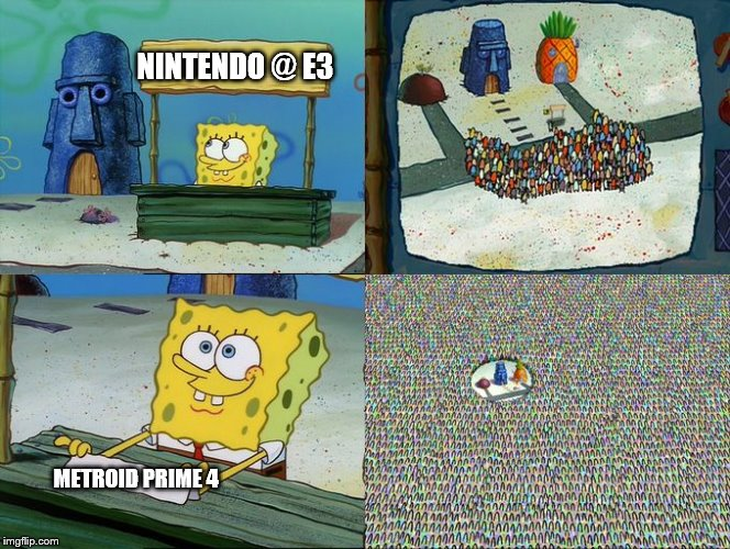 Nintendo at E3 2017 in a nutshell | NINTENDO @ E3 METROID PRIME 4 | image tagged in spongebob hype stand,nintendo,metroid,e3 | made w/ Imgflip meme maker