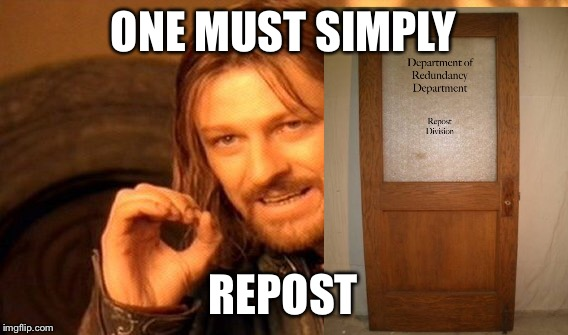 One Does Not Simply Meme | ONE MUST SIMPLY REPOST | image tagged in memes,one does not simply | made w/ Imgflip meme maker