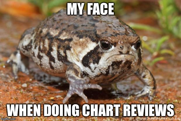 Grumpy Toad Meme | MY FACE WHEN DOING CHART REVIEWS | image tagged in memes,grumpy toad | made w/ Imgflip meme maker