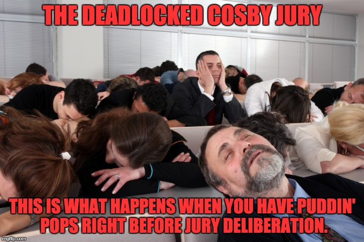 This jury can't decide on the Cosby case | THE DEADLOCKED COSBY JURY THIS IS WHAT HAPPENS WHEN YOU HAVE PUDDIN' POPS RIGHT BEFORE JURY DELIBERATION. | image tagged in bill cosby pudding | made w/ Imgflip meme maker