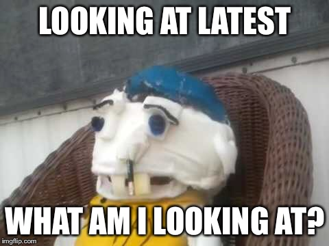 LOOKING AT LATEST WHAT AM I LOOKING AT? | image tagged in memes,imgflip | made w/ Imgflip meme maker