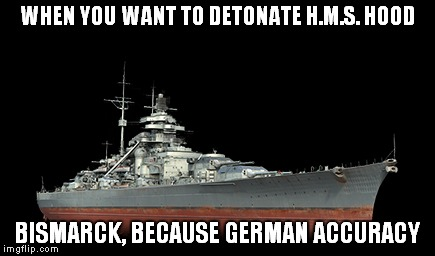 WHEN YOU WANT TO DETONATE H.M.S. HOOD BISMARCK, BECAUSE GERMAN ACCURACY | image tagged in wows,world of warships,bismarck,battleship,german | made w/ Imgflip meme maker