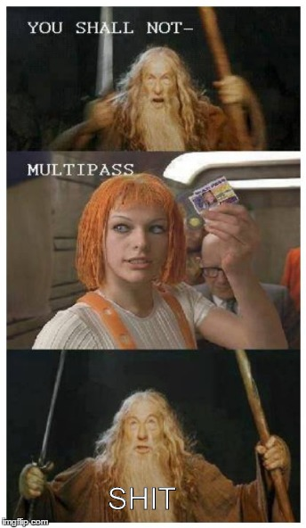 SHIT | image tagged in fifth element,multipass,lord of the rings,lotr | made w/ Imgflip meme maker