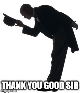 THANK YOU GOOD SIR | made w/ Imgflip meme maker