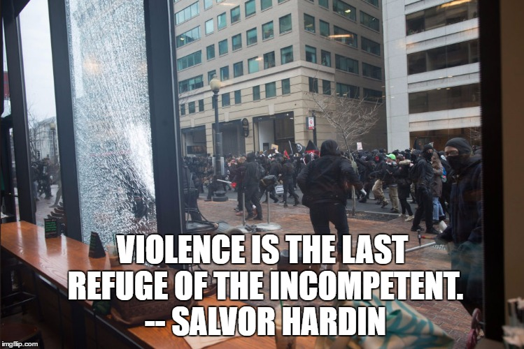 VIOLENCE IS THE LAST REFUGE OF THE INCOMPETENT. -- SALVOR HARDIN | image tagged in inauguration violence | made w/ Imgflip meme maker