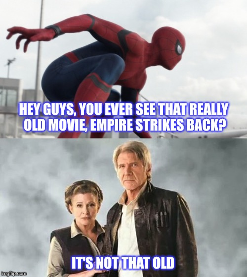 Civil Star Wars | HEY GUYS, YOU EVER SEE THAT REALLY OLD MOVIE, EMPIRE STRIKES BACK? IT'S NOT THAT OLD | image tagged in star wars,spider-man,leia,han solo,star wars the force awakens,spider man civil war | made w/ Imgflip meme maker