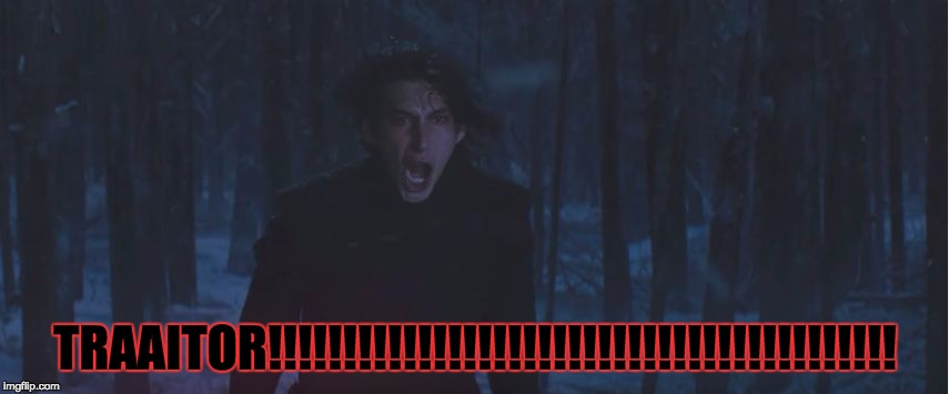 "Kylo Ren screams ""TRAITOR"" 