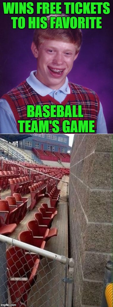 At least he won't get hit by any baseballs! | WINS FREE TICKETS TO HIS FAVORITE BASEBALL TEAM'S GAME | image tagged in memes,bad luck brian,cheap seats,baseball,funny | made w/ Imgflip meme maker