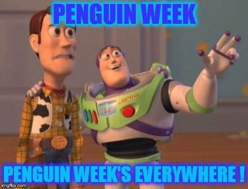 Penguin week, penguin week, penguin week. Now the penguins will walk through my bathroom mirror! | PENGUIN WEEK PENGUIN WEEK'S EVERYWHERE ! | image tagged in memes,x,x everywhere,x x everywhere | made w/ Imgflip meme maker