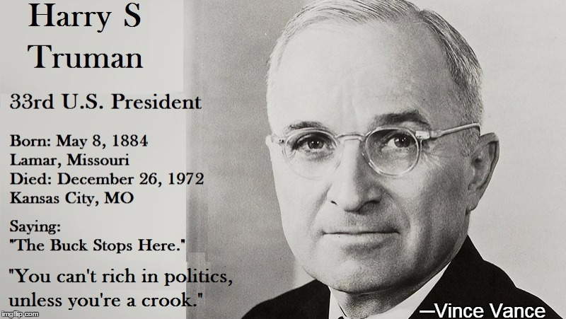 When Democrat Politicians Weren't Crooks | ─Vince Vance | image tagged in vince vance,the buck stops here,harry s truman,33rd president of the united states,you can't get rich in politics,unless you are | made w/ Imgflip meme maker