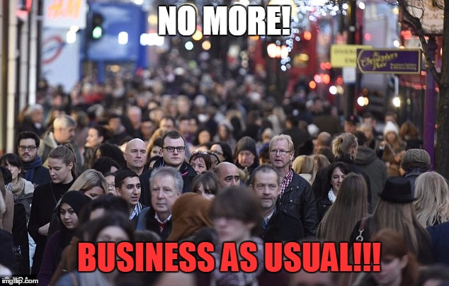 NO MORE! BUSINESS AS USUAL!!! | image tagged in shopping | made w/ Imgflip meme maker