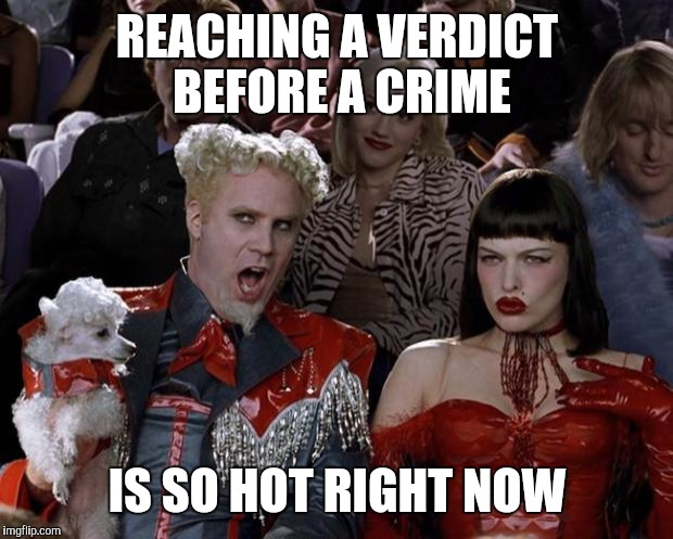 Mugatu So Hot Right Now Meme | REACHING A VERDICT BEFORE A CRIME IS SO HOT RIGHT NOW | image tagged in memes,mugatu so hot right now | made w/ Imgflip meme maker
