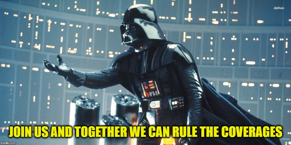 JOIN US AND TOGETHER WE CAN RULE THE COVERAGES | made w/ Imgflip meme maker