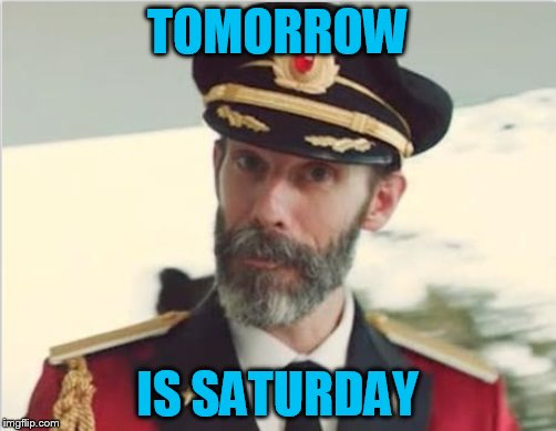 TOMORROW IS SATURDAY | made w/ Imgflip meme maker