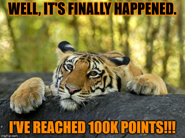 Massive, massive thanks to everyone who's helped me get this far, only another nine years til the million! Check the comments... | WELL, IT'S FINALLY HAPPENED. I'VE REACHED 100K POINTS!!! | image tagged in confession tiger,thank you,100k points,celebration,champagne,i can't believe it | made w/ Imgflip meme maker