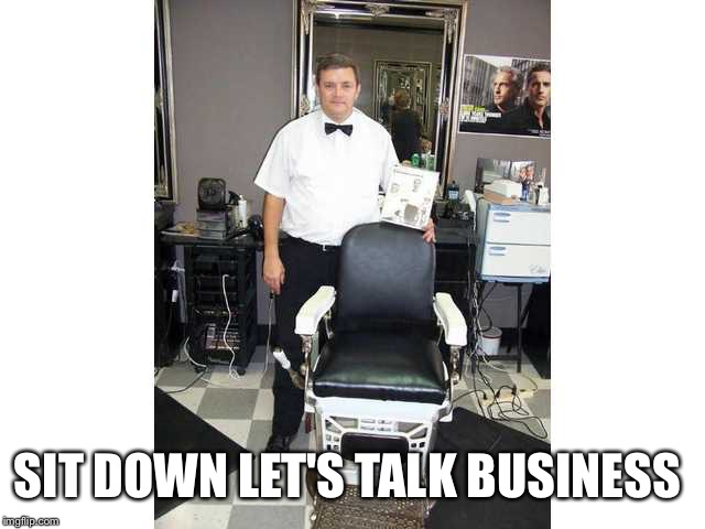 SIT DOWN LET'S TALK BUSINESS | made w/ Imgflip meme maker