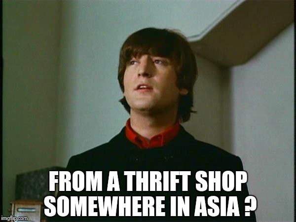 John Lennon | FROM A THRIFT SHOP SOMEWHERE IN ASIA ? | image tagged in john lennon | made w/ Imgflip meme maker